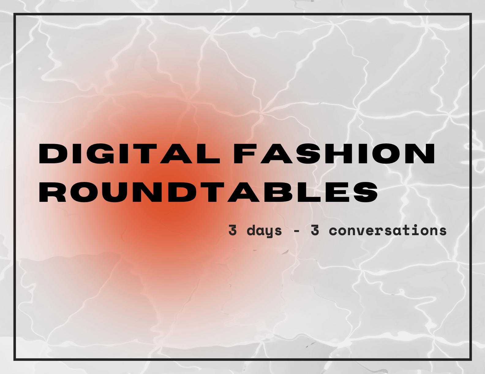 Digital Fashion Roundtables
